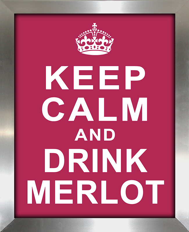 Keep Calm and Drink Merlot
